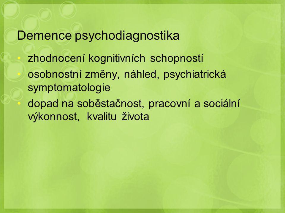 Demence psychodiagnostika zhodnocení kognitivních schopností osobnostní změny, náhled, psychiatrická symptomatologie dopad na soběstačnost, pracovní a