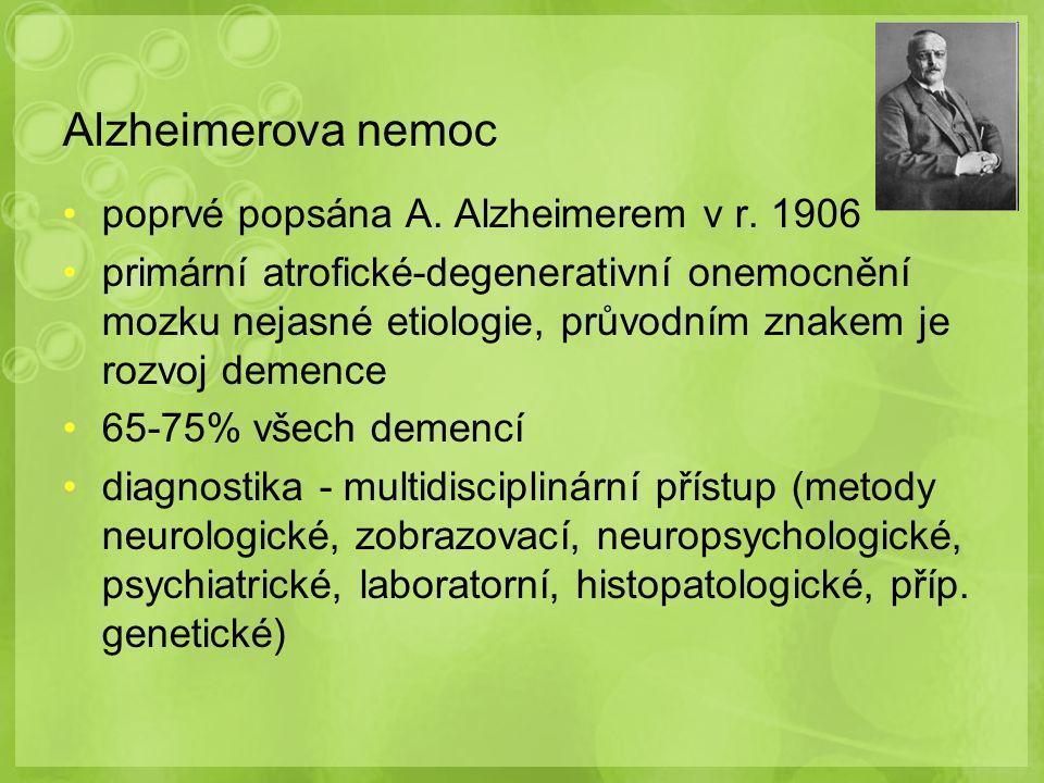 Alzheimerova nemoc poprvé popsána A. Alzheimerem v r. 1906 primární atrofické-degenerativní onemocnění mozku nejasné etiologie, průvodním znakem je ro