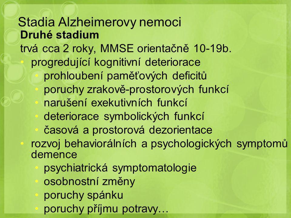 Stadia Alzheimerovy nemoci Druhé stadium trvá cca 2 roky, MMSE orientačně 10-19b. progredující kognitivní deteriorace prohloubení paměťových deficitů