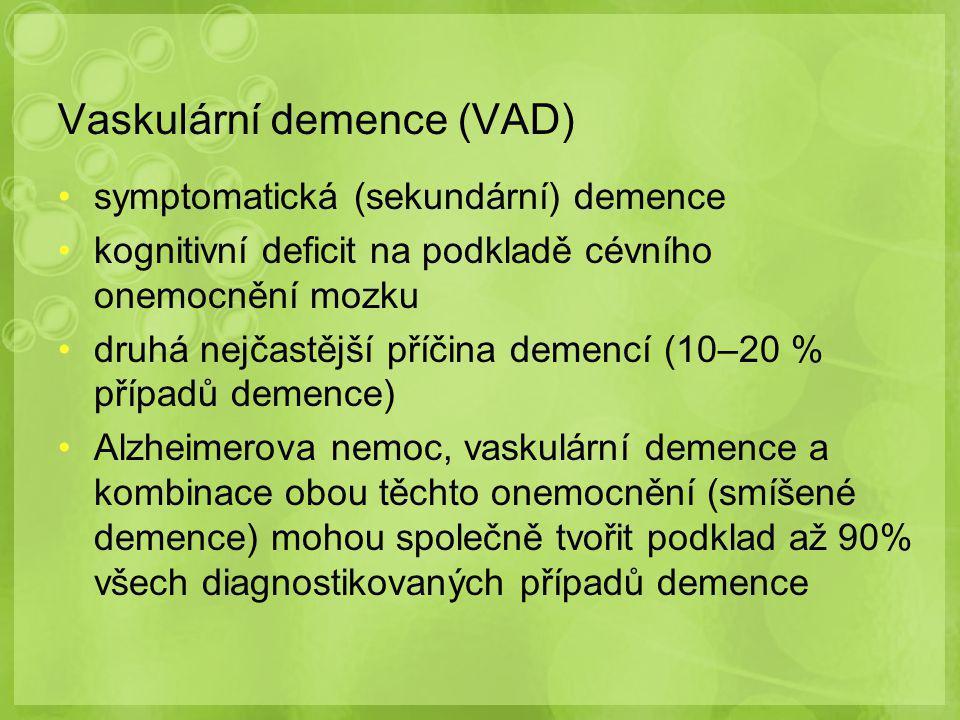 Vaskulární demence - kritéria demence cévní onemocnění mozku vzájemná souvislost výše uvedeného Typické znaky na rozdíl od Alzheimerovy choroby vznikají vaskulární demence zpravidla rychleji, průběh nebývá plynule progredientní, ale schodovitý s náhlými zhoršeními kolísání deficitu vícečetný, různě vyjádřený kognitivní deficit dominuje PM zpomalení, exekutivní dysfunkce, logické myšlení, orientace v čase a prostoru dlouho zachovaná náhled dlouho zachován častý výskyt deprese