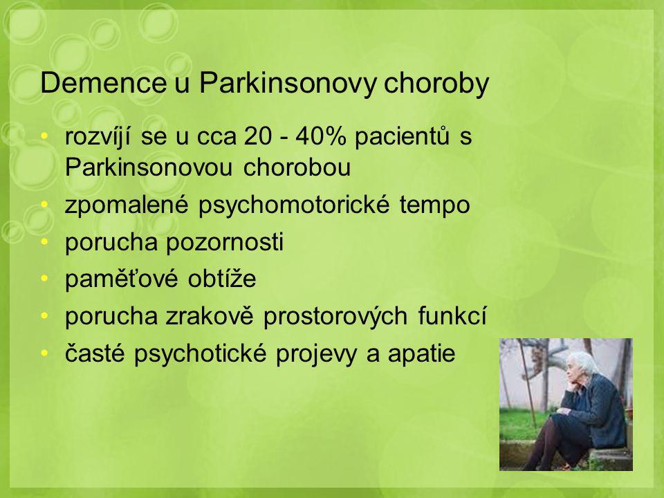 Demence u Parkinsonovy choroby rozvíjí se u cca 20 - 40% pacientů s Parkinsonovou chorobou zpomalené psychomotorické tempo porucha pozornosti paměťové obtíže porucha zrakově prostorových funkcí časté psychotické projevy a apatie
