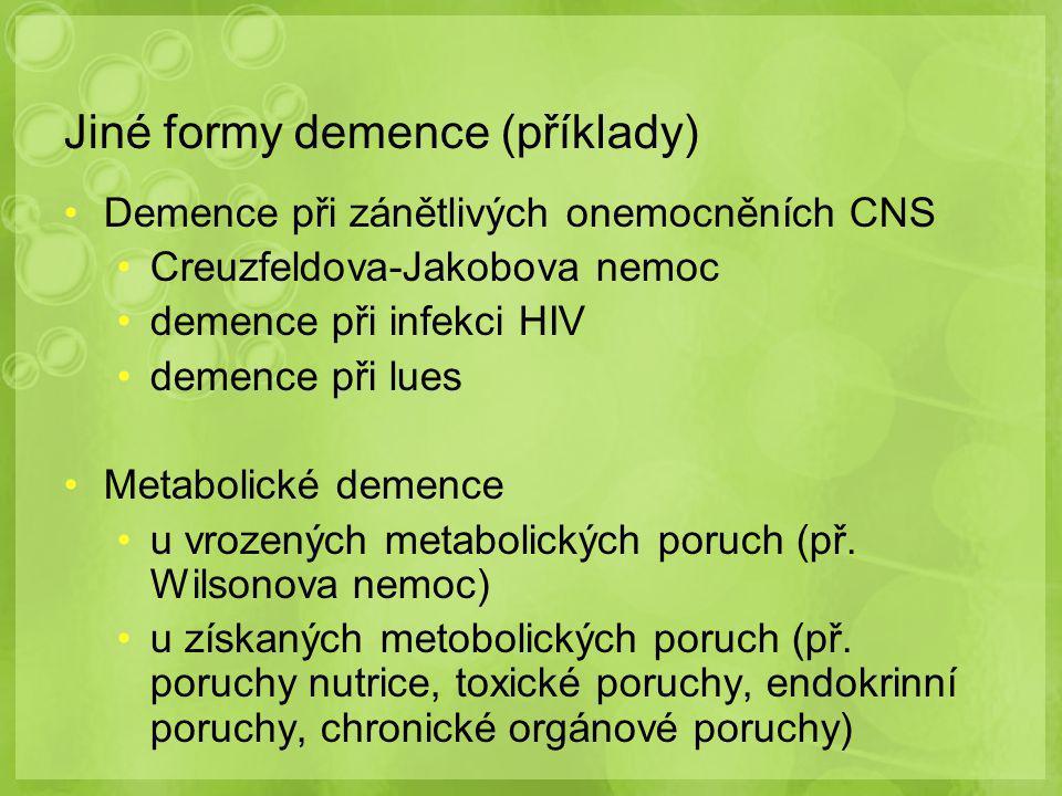 Jiné formy demence (příklady) Demence při zánětlivých onemocněních CNS Creuzfeldova-Jakobova nemoc demence při infekci HIV demence při lues Metabolické demence u vrozených metabolických poruch (př.