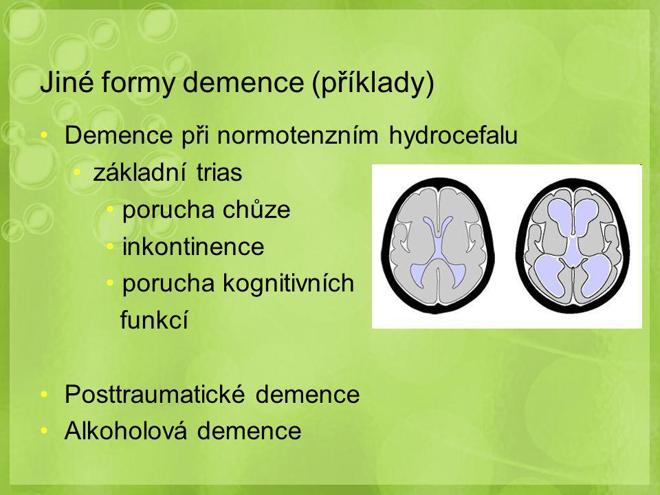 Jiné formy demence (příklady) Demence při normotenzním hydrocefalu základní trias porucha chůze inkontinence porucha kognitivních funkcí Posttraumatické demence Alkoholová demence