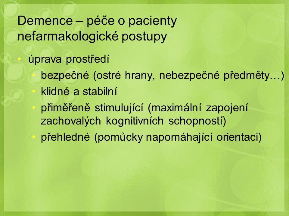 Demence – péče o pacienty nefarmakologické postupy úprava prostředí bezpečné (ostré hrany, nebezpečné předměty…) klidné a stabilní přiměřeně stimulují