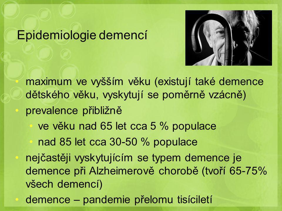 Epidemiologie demencí maximum ve vyšším věku (existují také demence dětského věku, vyskytují se poměrně vzácně) prevalence přibližně ve věku nad 65 let cca 5 % populace nad 85 let cca 30-50 % populace nejčastěji vyskytujícím se typem demence je demence při Alzheimerově chorobě (tvoří 65-75% všech demencí) demence – pandemie přelomu tisíciletí