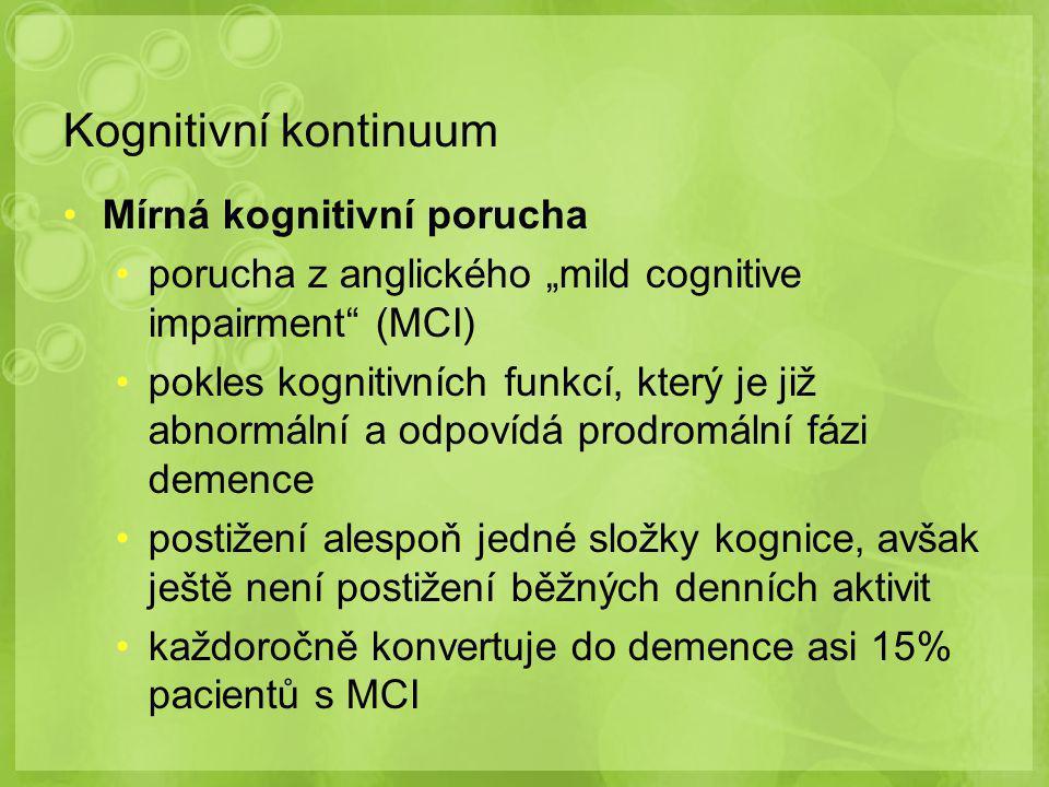 """Kognitivní kontinuum Mírná kognitivní porucha porucha z anglického """"mild cognitive impairment (MCI) pokles kognitivních funkcí, který je již abnormální a odpovídá prodromální fázi demence postižení alespoň jedné složky kognice, avšak ještě není postižení běžných denních aktivit každoročně konvertuje do demence asi 15% pacientů s MCI"""