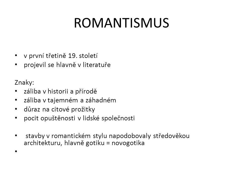 ROMANTISMUS v první třetině 19. století projevil se hlavně v literatuře Znaky: záliba v historii a přírodě záliba v tajemném a záhadném důraz na citov