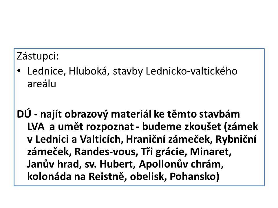 Zástupci: Lednice, Hluboká, stavby Lednicko-valtického areálu DÚ - najít obrazový materiál ke těmto stavbám LVA a umět rozpoznat - budeme zkoušet (zám