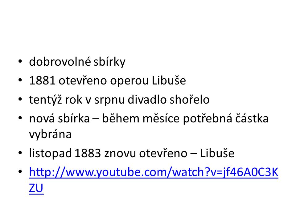 http://www.ceskatelevize.cz/ivysilani/10177 109865-dejiny-udatneho-ceskeho- naroda/211543116230087-narodni-divadlo/ http://www.ceskatelevize.cz/ivysilani/10177 109865-dejiny-udatneho-ceskeho- naroda/211543116230087-narodni-divadlo/