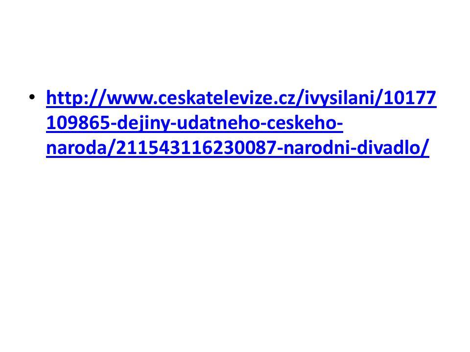 http://www.ceskatelevize.cz/ivysilani/10177 109865-dejiny-udatneho-ceskeho- naroda/211543116230087-narodni-divadlo/ http://www.ceskatelevize.cz/ivysil
