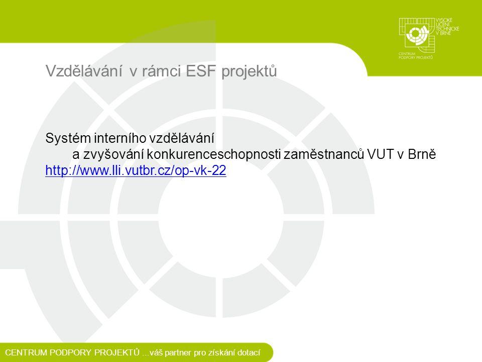 Vzdělávání v rámci ESF projektů Systém interního vzdělávání a zvyšování konkurenceschopnosti zaměstnanců VUT v Brně http://www.lli.vutbr.cz/op-vk-22 CENTRUM PODPORY PROJEKTŮ...váš partner pro získání dotací