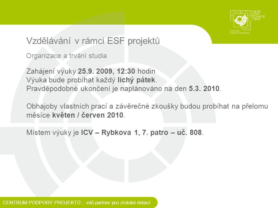 Vzdělávání v rámci ESF projektů CENTRUM PODPORY PROJEKTŮ...váš partner pro získání dotací Organizace a trvání studia Zahájení výuky 25.9.
