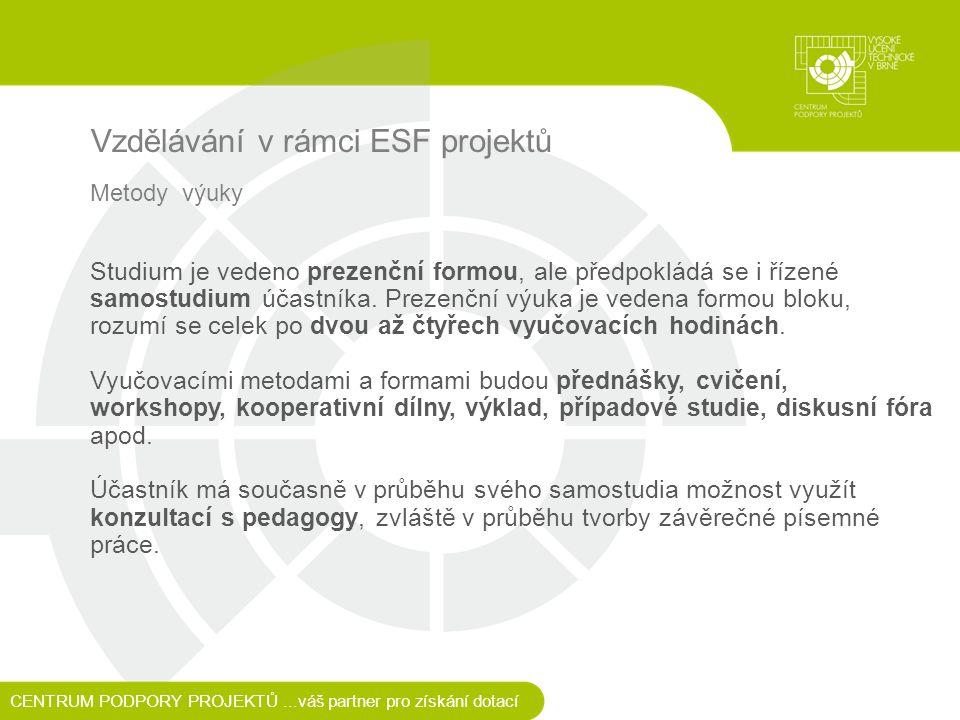 Vzdělávání v rámci ESF projektů Metody výuky Studium je vedeno prezenční formou, ale předpokládá se i řízené samostudium účastníka.