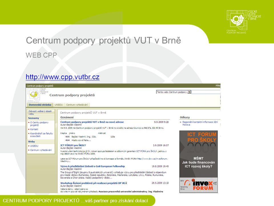 Centrum podpory projektů VUT v Brně WEB CPP http://www.cpp.vutbr.cz CENTRUM PODPORY PROJEKTŮ...váš partner pro získání dotací