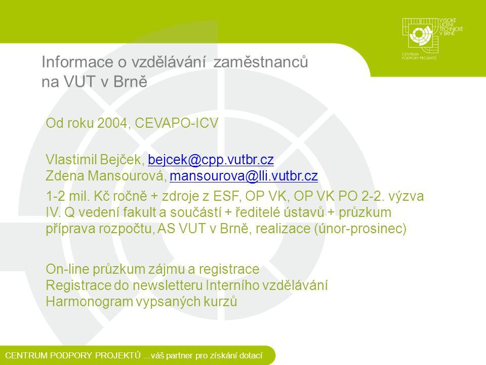 Informace o vzdělávání zaměstnanců na VUT v Brně CENTRUM PODPORY PROJEKTŮ...váš partner pro získání dotací Od roku 2004, CEVAPO-ICV Vlastimil Bejček, bejcek@cpp.vutbr.cz Zdena Mansourová, mansourova@lli.vutbr.czbejcek@cpp.vutbr.czmansourova@lli.vutbr.cz 1-2 mil.