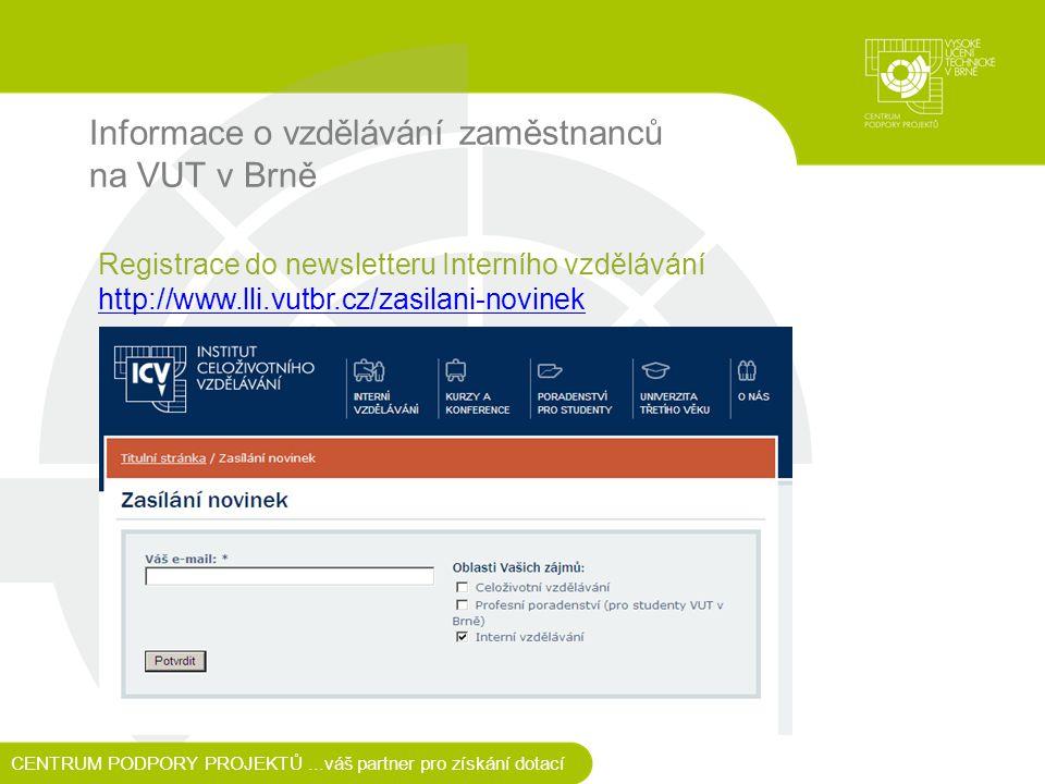 Informace o vzdělávání zaměstnanců na VUT v Brně CENTRUM PODPORY PROJEKTŮ...váš partner pro získání dotací Registrace do newsletteru Interního vzdělávání http://www.lli.vutbr.cz/zasilani-novinek http://www.lli.vutbr.cz/zasilani-novinek