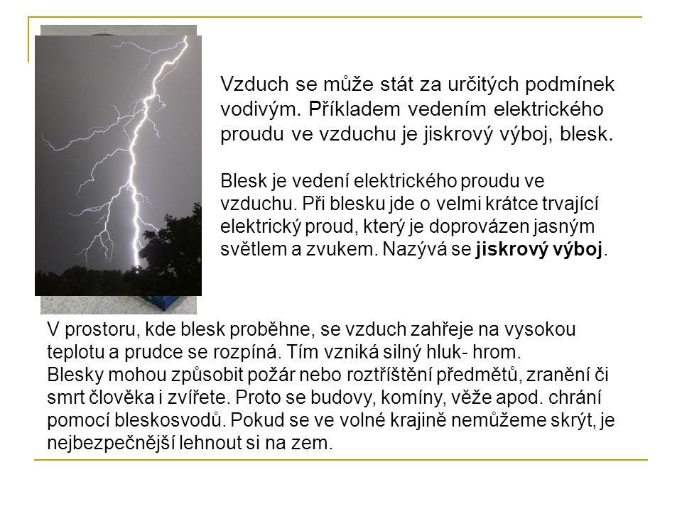Blesk je vedení elektrického proudu ve vzduchu.