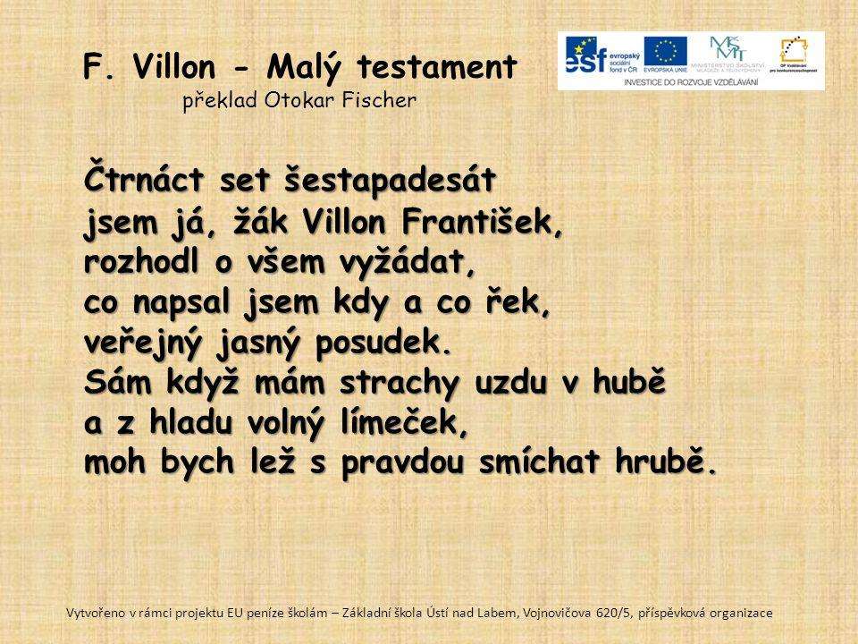 Villon u soudu Dne 5. června 1455 se dopouští vraždy, snad nešťastnou náhodou v sebeobraně, ale prchá z Paříže. V lednu 1456 je omilostněn a vrací se
