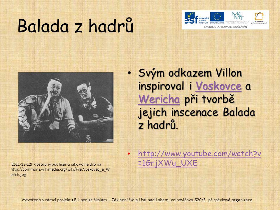 Villonovská nebo francouzská balada Balada francouzská či Villonova (tři sloky s refrénem a stejnými rýmy, čtvrtá sloka tzv. poslání – envoi), vznikla