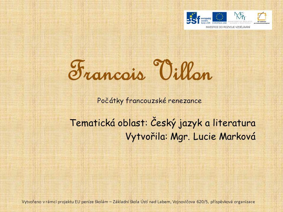 32_04_12: Literatura – Francois Villon Anotace Prezentace: Francois Villon–výklad či opakování se samostatnou prací žáků, doplněno pracovním listem Vz