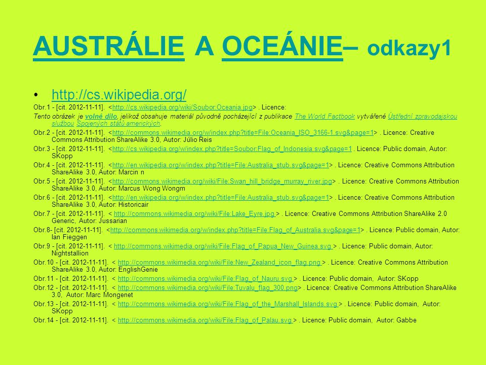 AUSTRÁLIEAUSTRÁLIE A OCEÁNIE– odkazy1OCEÁNIE http://cs.wikipedia.org/ Obr.1 - [cit. 2012-11-11].. Licence:http://cs.wikipedia.org/wiki/Soubor:Oceania.