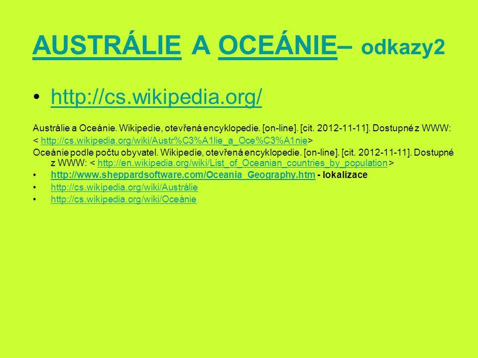 AUSTRÁLIEAUSTRÁLIE A OCEÁNIE– odkazy2OCEÁNIE http://cs.wikipedia.org/ Austrálie a Oceánie. Wikipedie, otevřená encyklopedie. [on-line]. [cit. 2012-11-