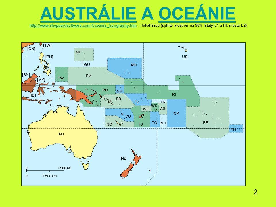 AUSTRÁLIEAUSTRÁLIE A OCEÁNIE http://www.sheppardsoftware.com/Oceania_Geography.htm - lokalizace (splňte alespoň na 90% Státy L1 a Hl. města L2)OCEÁNIE