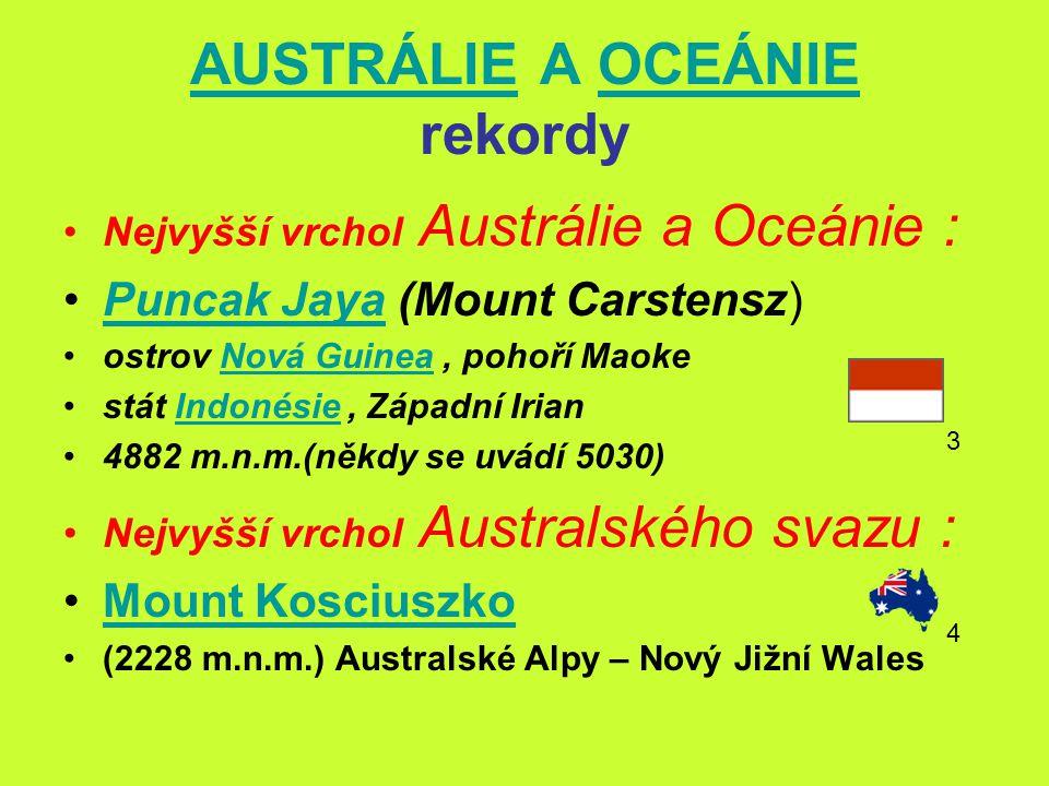 AUSTRÁLIEAUSTRÁLIE A OCEÁNIE rekordyOCEÁNIE Nejvyšší vrchol Austrálie a Oceánie : Puncak Jaya (Mount Carstensz)Puncak Jaya ostrov Nová Guinea, pohoří