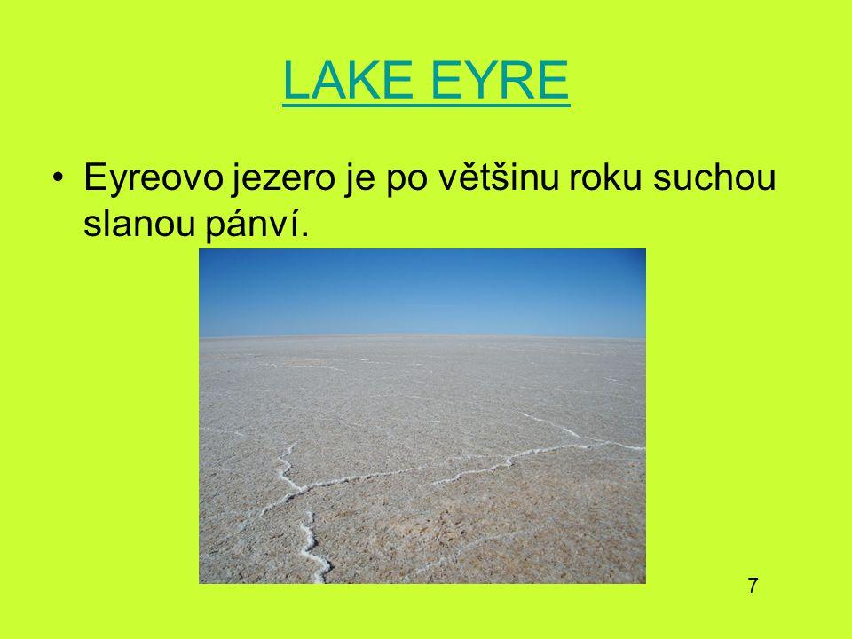 LAKE EYRE Eyreovo jezero je po většinu roku suchou slanou pánví. 7