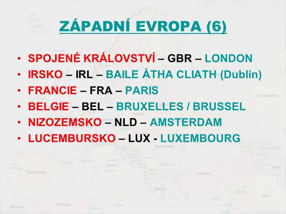 ZÁPADNÍ EVROPA (6) SPOJENÉ KRÁLOVSTVÍ – GBR – LONDON IRSKO – IRL – BAILE ÁTHA CLIATH (Dublin) FRANCIE – FRA – PARIS BELGIE – BEL – BRUXELLES / BRUSSEL NIZOZEMSKO – NLD – AMSTERDAM LUCEMBURSKO – LUX - LUXEMBOURG