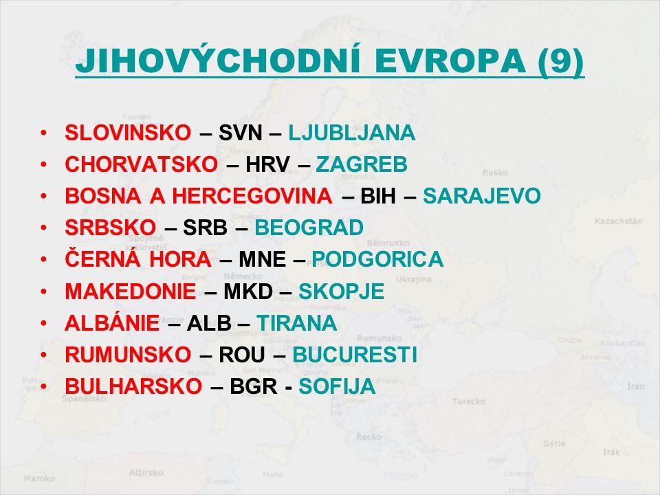 JIHOVÝCHODNÍ EVROPA (9) SLOVINSKO – SVN – LJUBLJANA CHORVATSKO – HRV – ZAGREB BOSNA A HERCEGOVINA – BIH – SARAJEVO SRBSKO – SRB – BEOGRAD ČERNÁ HORA –