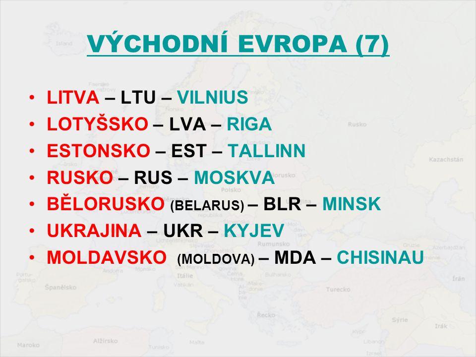 VÝCHODNÍ EVROPA (7) LITVA – LTU – VILNIUS LOTYŠSKO – LVA – RIGA ESTONSKO – EST – TALLINN RUSKO – RUS – MOSKVA BĚLORUSKO (BELARUS) – BLR – MINSK UKRAJI