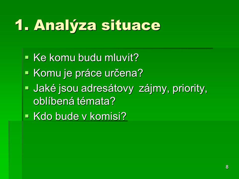 1. Analýza situace  Ke komu budu mluvit.  Komu je práce určena.