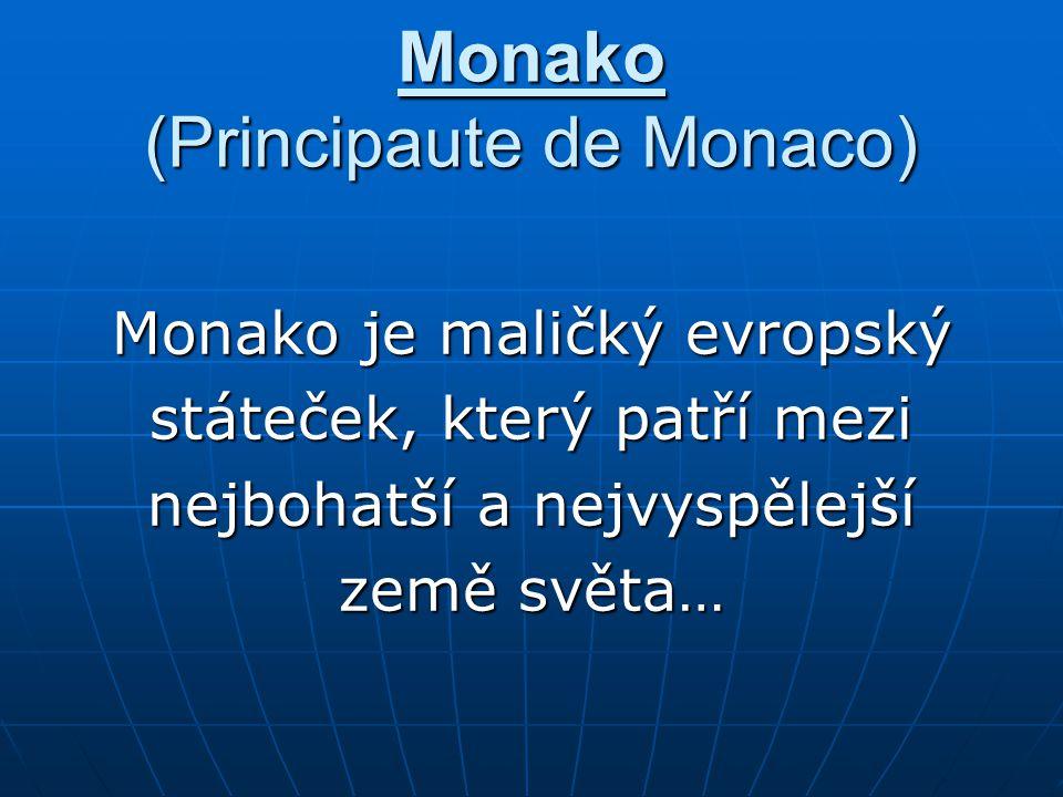 Monako (Principaute de Monaco) Monako je maličký evropský státeček, který patří mezi nejbohatší a nejvyspělejší země světa…