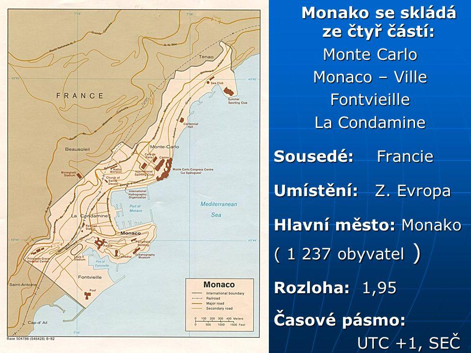 Monako se skládá ze čtyř částí: Monako se skládá ze čtyř částí: Monte Carlo Monaco – Ville Fontvieille La Condamine Sousedé: Francie Umístění: Z. Evro