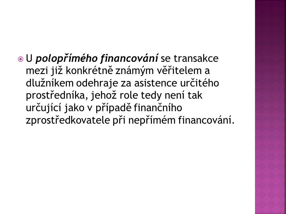  U polopřímého financování se transakce mezi již konkrétně známým věřitelem a dlužníkem odehraje za asistence určitého prostředníka, jehož role tedy