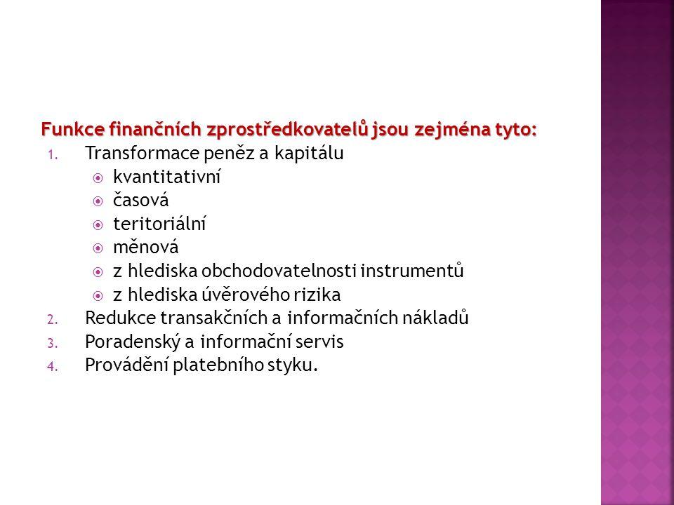 Funkce finančních zprostředkovatelů jsou zejména tyto: 1. Transformace peněz a kapitálu  kvantitativní  časová  teritoriální  měnová  z hlediska
