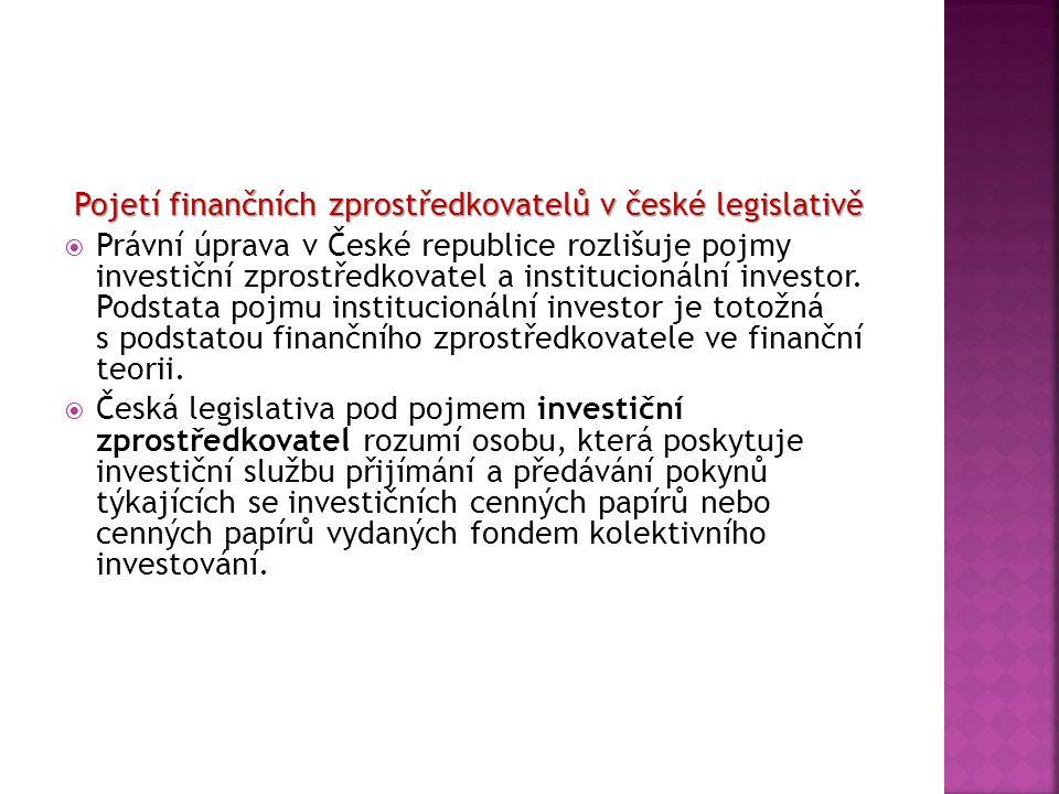 Pojetí finančních zprostředkovatelů v české legislativě  Právní úprava v České republice rozlišuje pojmy investiční zprostředkovatel a institucionáln