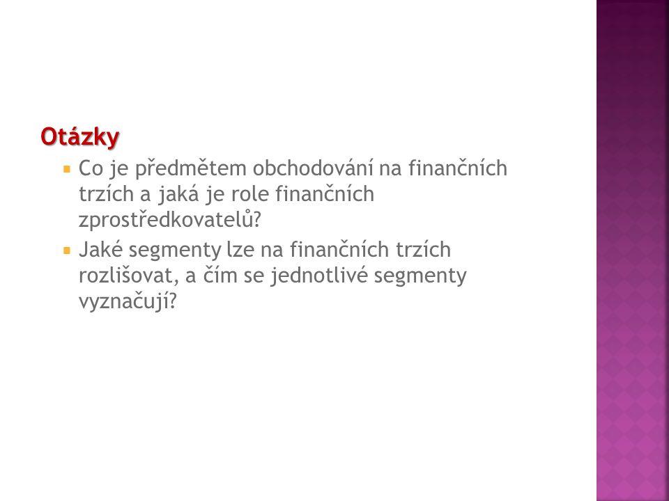 Otázky  Co je předmětem obchodování na finančních trzích a jaká je role finančních zprostředkovatelů?  Jaké segmenty lze na finančních trzích rozliš