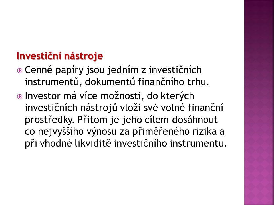 Investiční nástroje  Cenné papíry jsou jedním z investičních instrumentů, dokumentů finančního trhu.  Investor má více možností, do kterých investič