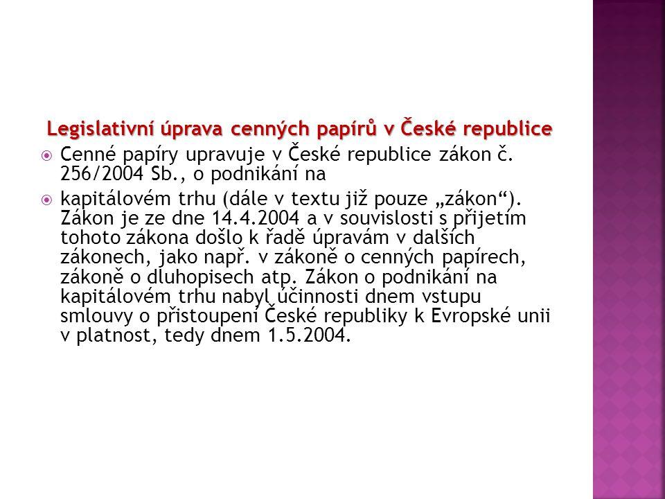 Legislativní úprava cenných papírů v České republice  Cenné papíry upravuje v České republice zákon č. 256/2004 Sb., o podnikání na  kapitálovém trh