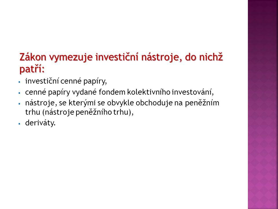 Zákon vymezuje investiční nástroje, do nichž patří:  investiční cenné papíry,  cenné papíry vydané fondem kolektivního investování,  nástroje, se k