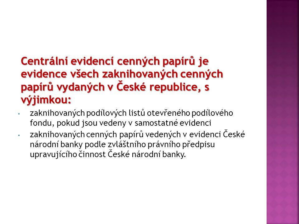 Centrální evidencí cenných papírů je evidence všech zaknihovaných cenných papírů vydaných v České republice, s výjimkou: zaknihovaných podílových list