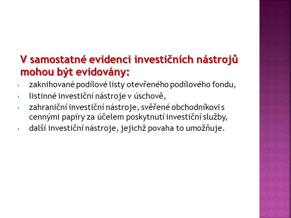 V samostatné evidenci investičních nástrojů mohou být evidovány: zaknihované podílové listy otevřeného podílového fondu, listinné investiční nástroje