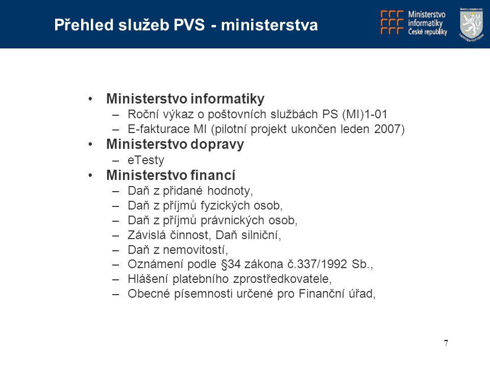 7 Ministerstvo informatiky –Roční výkaz o poštovních službách PS (MI)1-01 –E-fakturace MI (pilotní projekt ukončen leden 2007) Ministerstvo dopravy –e