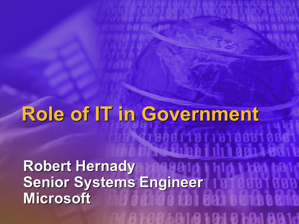 Role of IT in Government Robert Hernady Senior Systems Engineer Microsoft