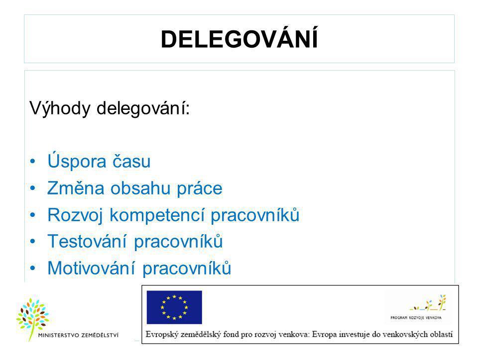 DELEGOVÁNÍ Výhody delegování: Úspora času Změna obsahu práce Rozvoj kompetencí pracovníků Testování pracovníků Motivování pracovníků