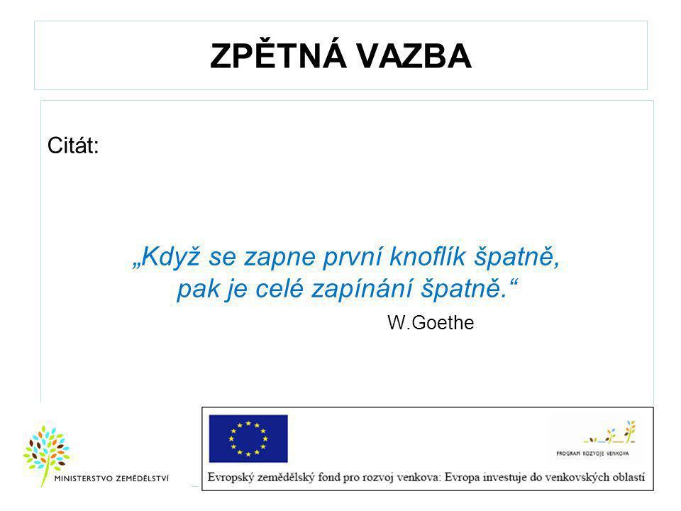 """ZPĚTNÁ VAZBA Citát: """"Když se zapne první knoflík špatně, pak je celé zapínání špatně. W.Goethe"""
