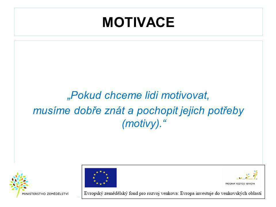 """MOTIVACE """"Pokud chceme lidi motivovat, musíme dobře znát a pochopit jejich potřeby (motivy)."""