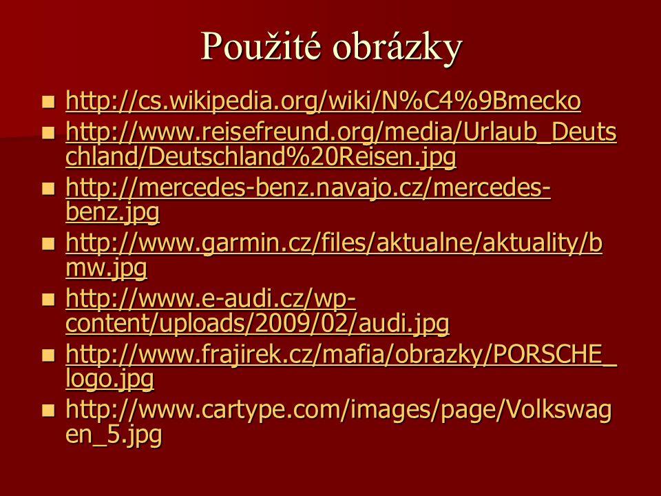 Použité obrázky http://cs.wikipedia.org/wiki/N%C4%9Bmecko http://cs.wikipedia.org/wiki/N%C4%9Bmecko http://cs.wikipedia.org/wiki/N%C4%9Bmecko http://w
